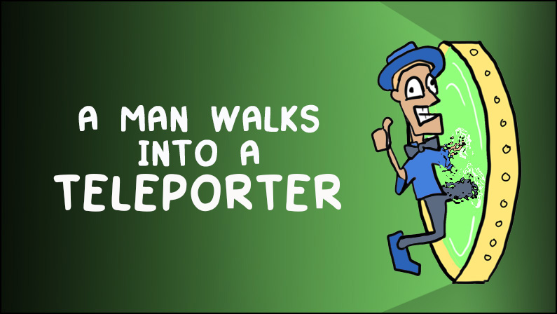 A Man Walks into a Teleporter
