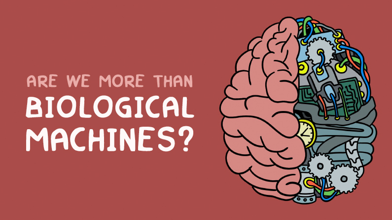 Are We More Than Biological Machines?
